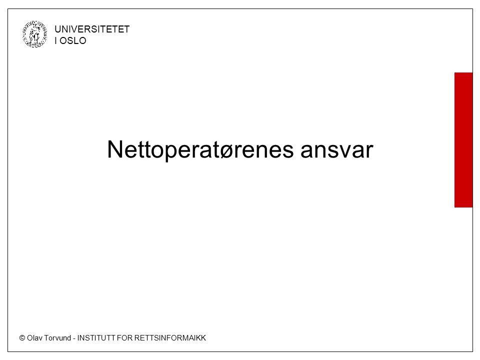 © Olav Torvund - INSTITUTT FOR RETTSINFORMAIKK UNIVERSITETET I OSLO Nettoperatørenes ansvar