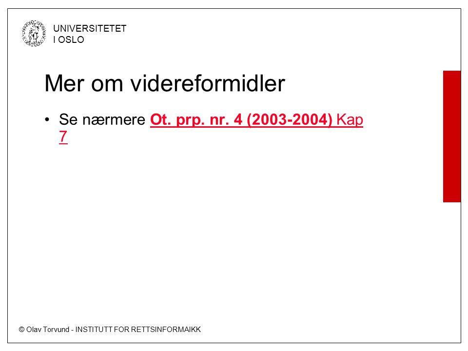 © Olav Torvund - INSTITUTT FOR RETTSINFORMAIKK UNIVERSITETET I OSLO Mer om videreformidler Se nærmere Ot.