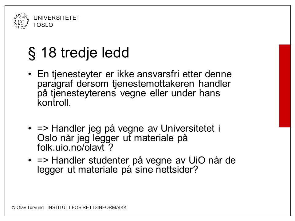 © Olav Torvund - INSTITUTT FOR RETTSINFORMAIKK UNIVERSITETET I OSLO § 18 tredje ledd En tjenesteyter er ikke ansvarsfri etter denne paragraf dersom tjenestemottakeren handler på tjenesteyterens vegne eller under hans kontroll.
