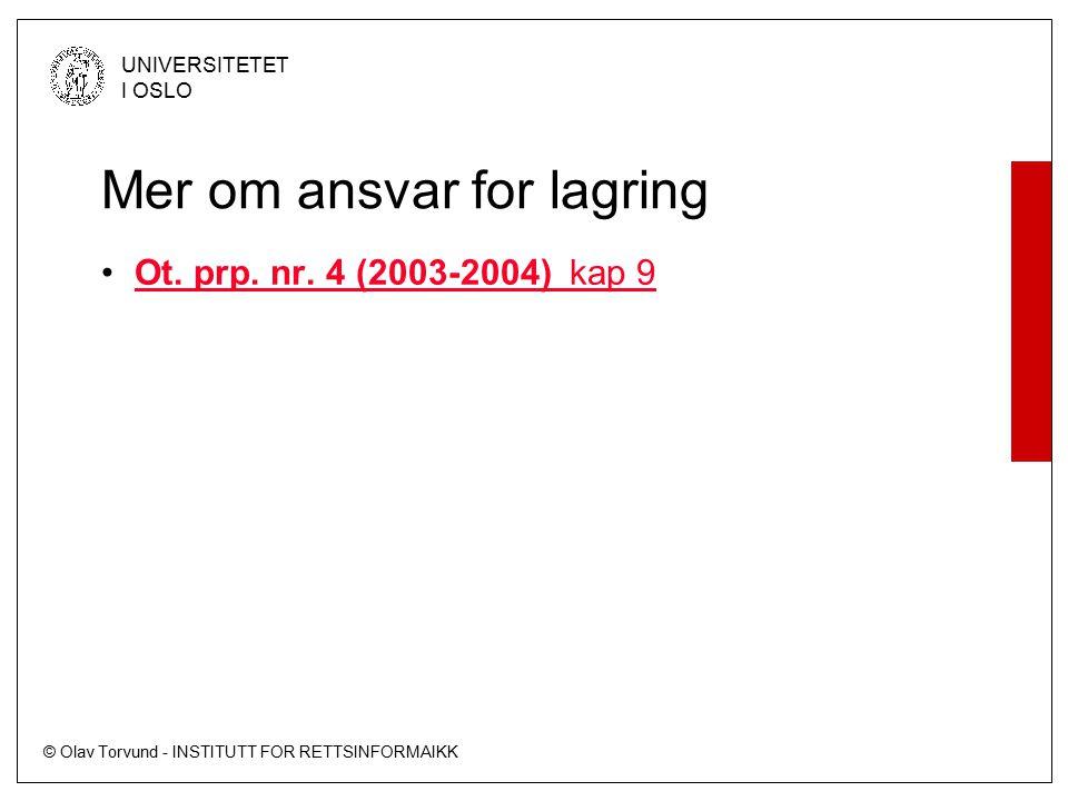 © Olav Torvund - INSTITUTT FOR RETTSINFORMAIKK UNIVERSITETET I OSLO Mer om ansvar for lagring Ot.