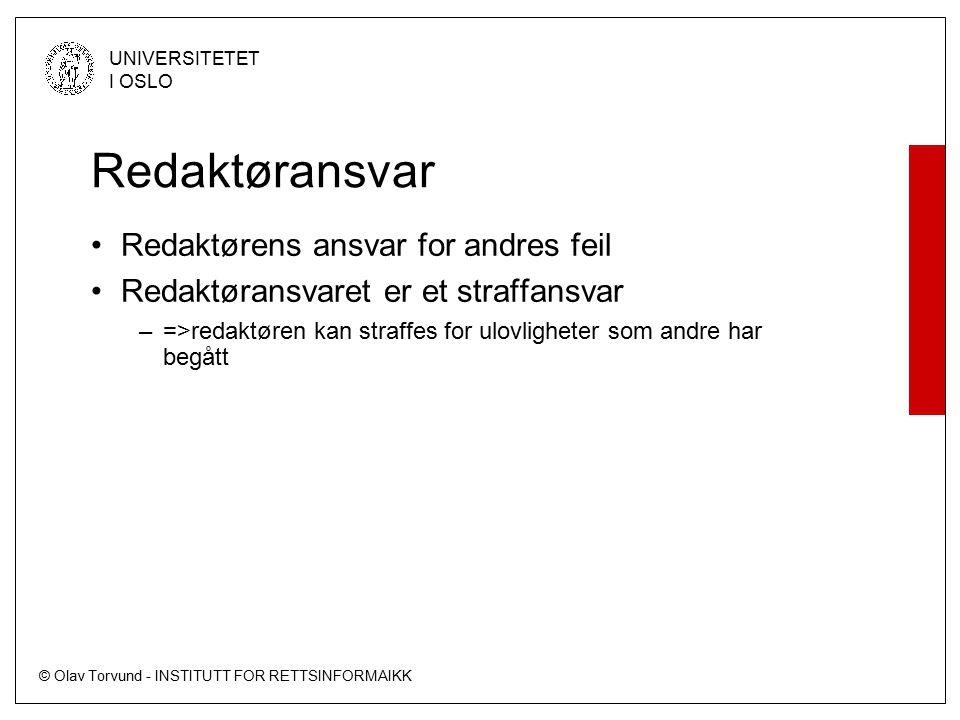 © Olav Torvund - INSTITUTT FOR RETTSINFORMAIKK UNIVERSITETET I OSLO Redaktøransvar Redaktørens ansvar for andres feil Redaktøransvaret er et straffansvar –=>redaktøren kan straffes for ulovligheter som andre har begått