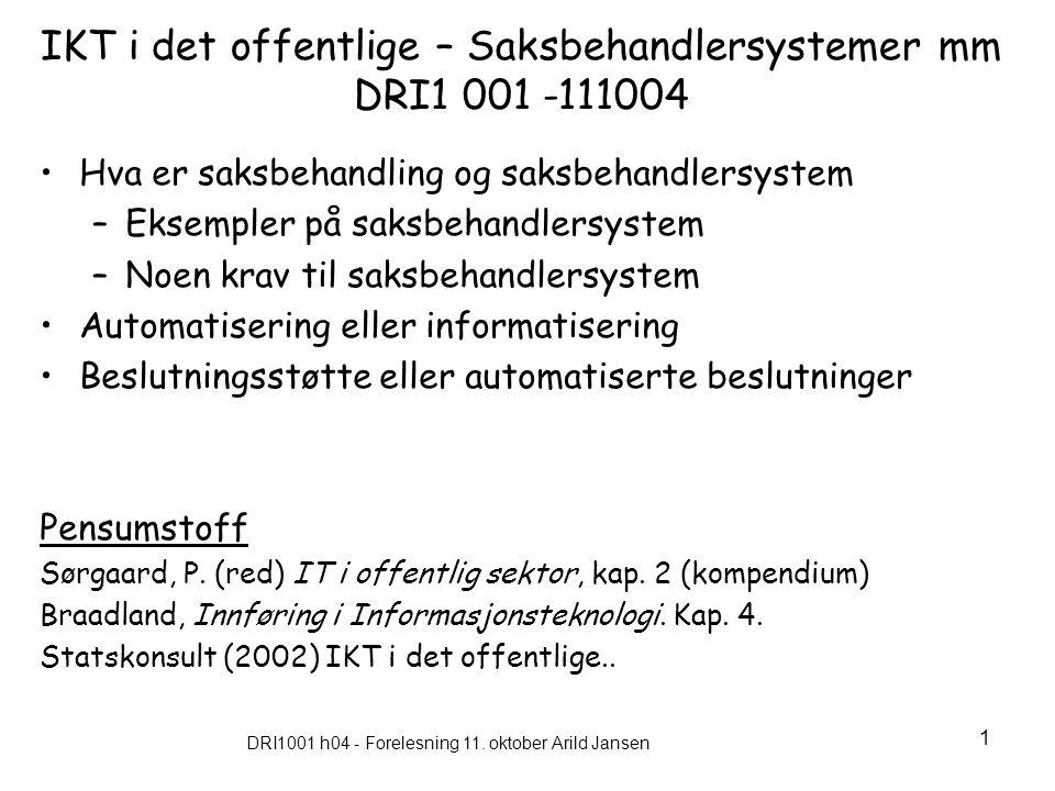 DRI1001 h04 - Forelesning 11. oktober Arild Jansen 1 IKT i det offentlige – Saksbehandlersystemer mm DRI1 001 -111004 Hva er saksbehandling og saksbeh