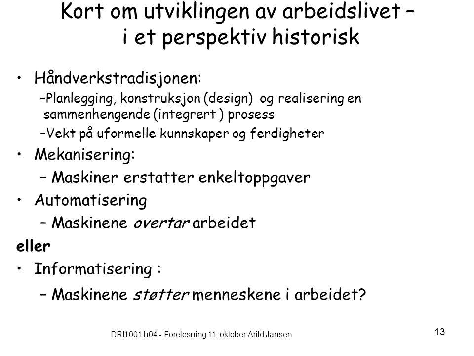 DRI1001 h04 - Forelesning 11. oktober Arild Jansen 13 Kort om utviklingen av arbeidslivet – i et perspektiv historisk Håndverkstradisjonen: –Planleggi