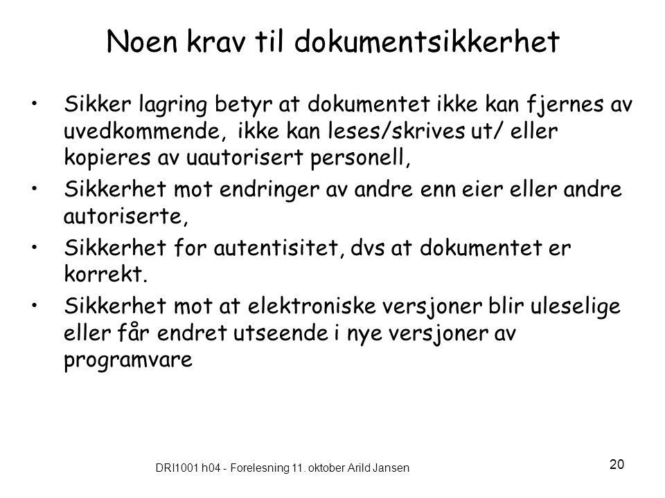 DRI1001 h04 - Forelesning 11. oktober Arild Jansen 20 Noen krav til dokumentsikkerhet Sikker lagring betyr at dokumentet ikke kan fjernes av uvedkomme
