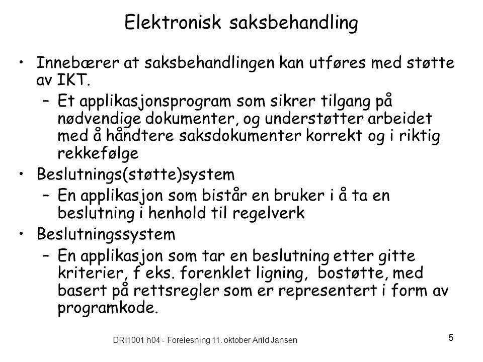 DRI1001 h04 - Forelesning 11. oktober Arild Jansen 5 Elektronisk saksbehandling Innebærer at saksbehandlingen kan utføres med støtte av IKT. –Et appli