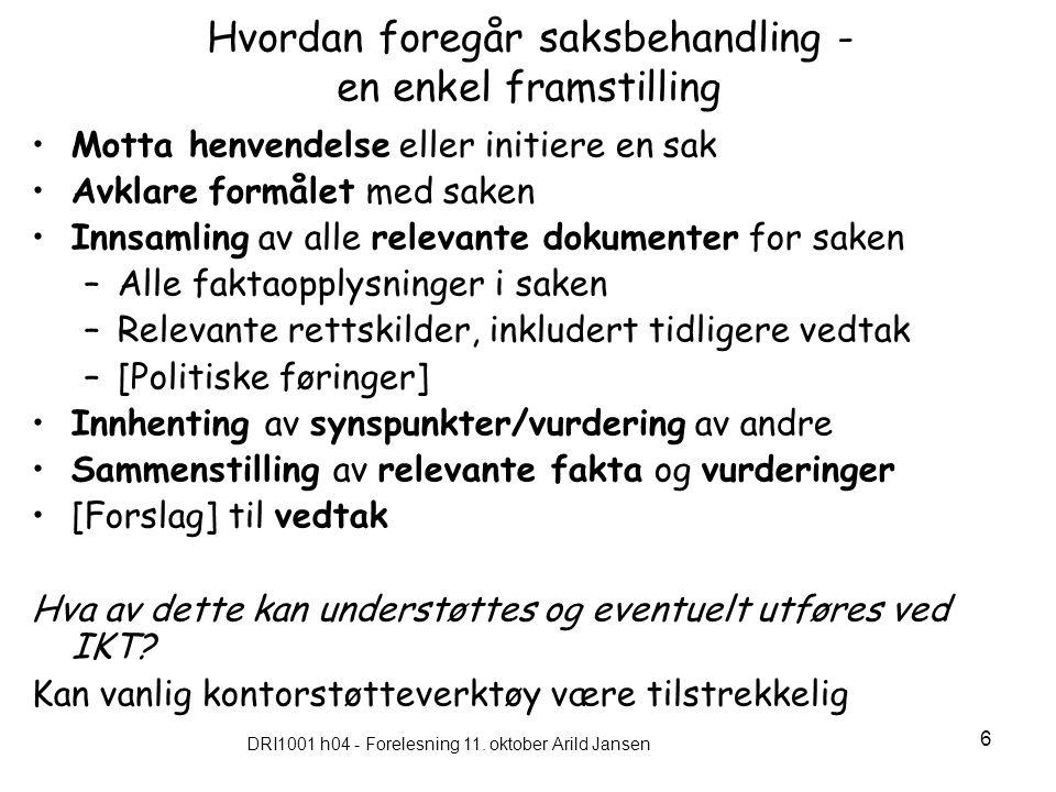 DRI1001 h04 - Forelesning 11. oktober Arild Jansen 6 Hvordan foregår saksbehandling - en enkel framstilling Motta henvendelse eller initiere en sak Av