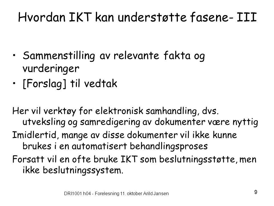 DRI1001 h04 - Forelesning 11. oktober Arild Jansen 9 Hvordan IKT kan understøtte fasene- III Sammenstilling av relevante fakta og vurderinger [Forslag