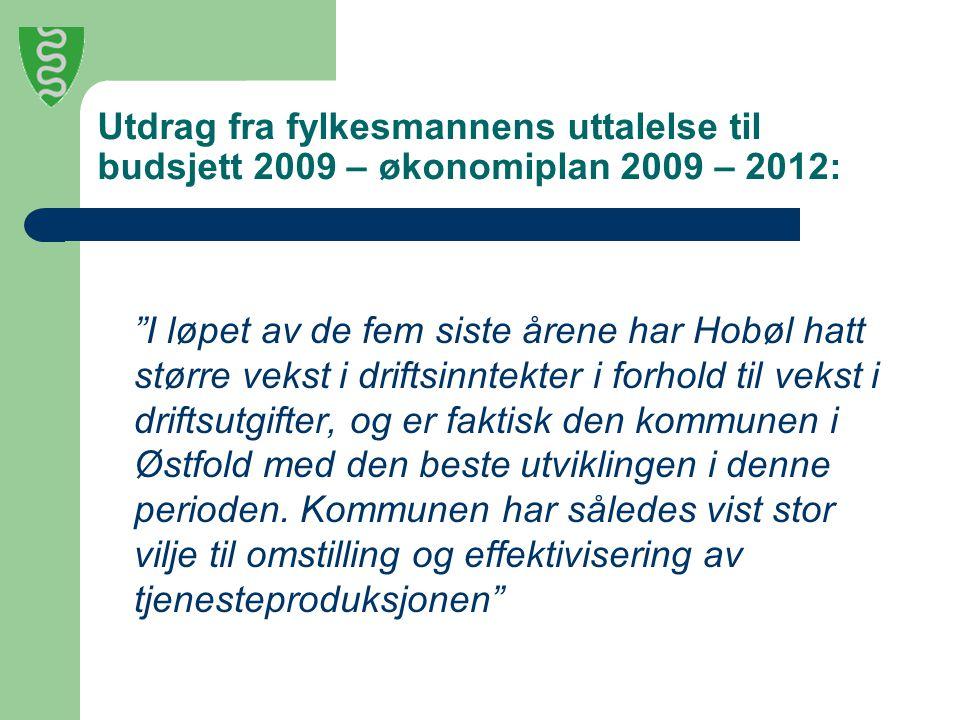 Utdrag fra fylkesmannens uttalelse til budsjett 2009 – økonomiplan 2009 – 2012: I løpet av de fem siste årene har Hobøl hatt større vekst i driftsinntekter i forhold til vekst i driftsutgifter, og er faktisk den kommunen i Østfold med den beste utviklingen i denne perioden.