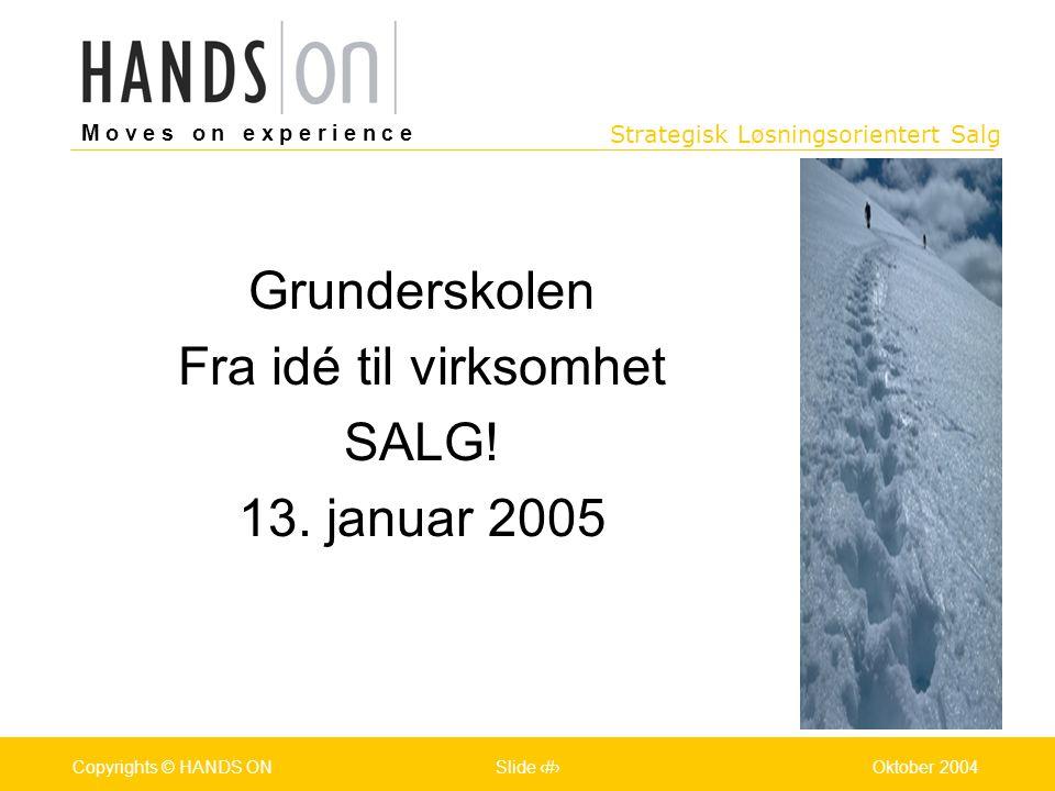 Strategisk Løsningsorientert Salg M o v e s o n e x p e r i e n c e Oslo 25.07.2001Copyrights © HANDS ONPage / Pages 1Oktober 2004Copyrights © HANDS O