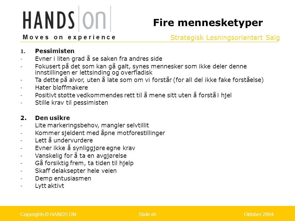 Strategisk Løsningsorientert Salg M o v e s o n e x p e r i e n c e Oslo 25.07.2001Copyrights © HANDS ONPage / Pages 14Oktober 2004Copyrights © HANDS