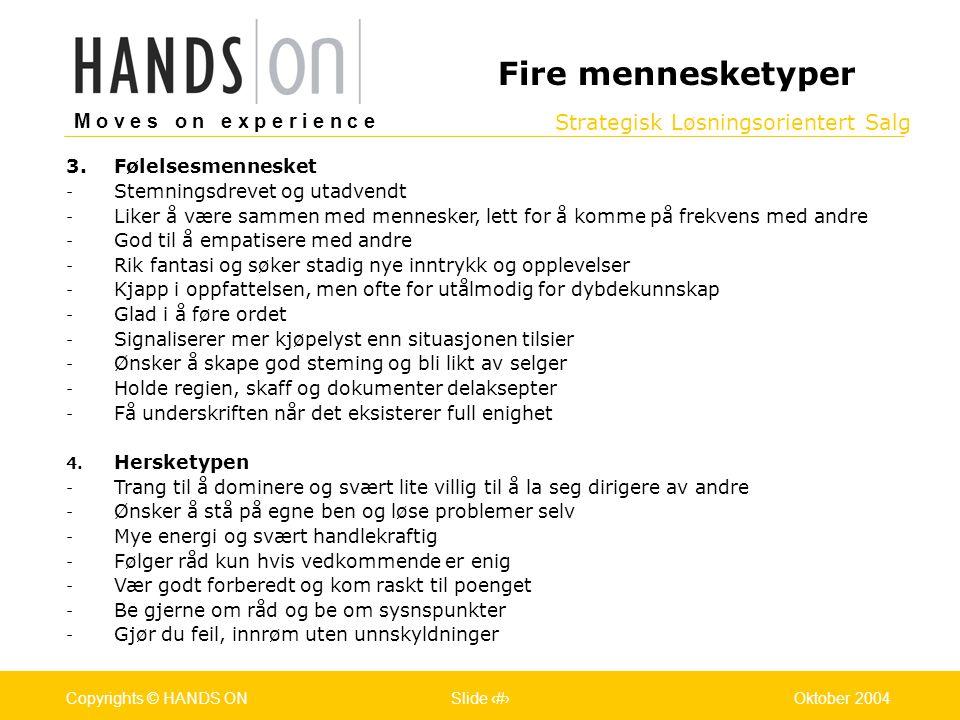 Strategisk Løsningsorientert Salg M o v e s o n e x p e r i e n c e Oslo 25.07.2001Copyrights © HANDS ONPage / Pages 15Oktober 2004Copyrights © HANDS