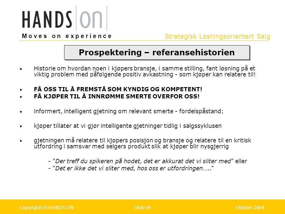 Strategisk Løsningsorientert Salg M o v e s o n e x p e r i e n c e Oslo 25.07.2001Copyrights © HANDS ONPage / Pages 19Oktober 2004Copyrights © HANDS