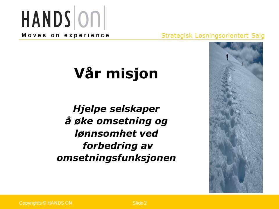 Strategisk Løsningsorientert Salg M o v e s o n e x p e r i e n c e Oslo 25.07.2001Copyrights © HANDS ONPage / Pages 2Oktober 2004Copyrights © HANDS O