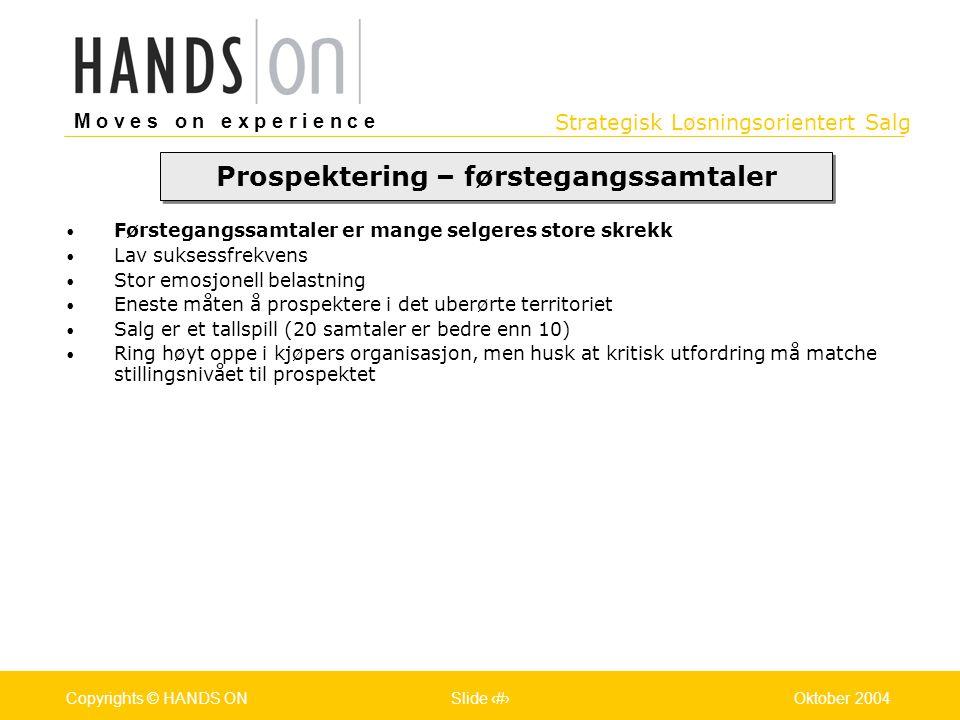 Strategisk Løsningsorientert Salg M o v e s o n e x p e r i e n c e Oslo 25.07.2001Copyrights © HANDS ONPage / Pages 23Oktober 2004Copyrights © HANDS