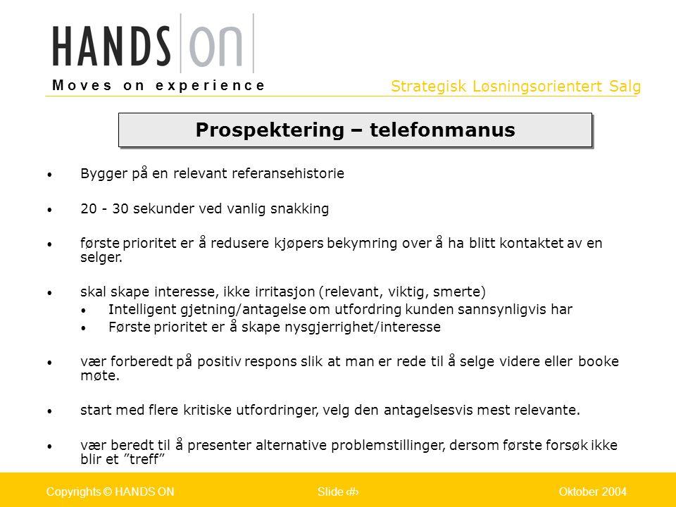 Strategisk Løsningsorientert Salg M o v e s o n e x p e r i e n c e Oslo 25.07.2001Copyrights © HANDS ONPage / Pages 24Oktober 2004Copyrights © HANDS
