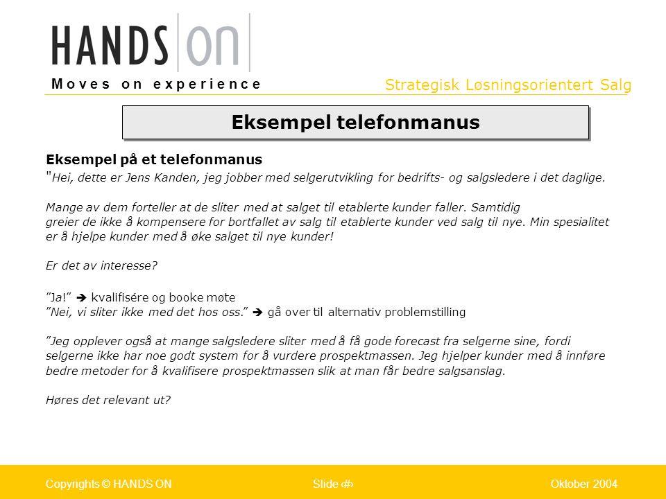 Strategisk Løsningsorientert Salg M o v e s o n e x p e r i e n c e Oslo 25.07.2001Copyrights © HANDS ONPage / Pages 25Oktober 2004Copyrights © HANDS