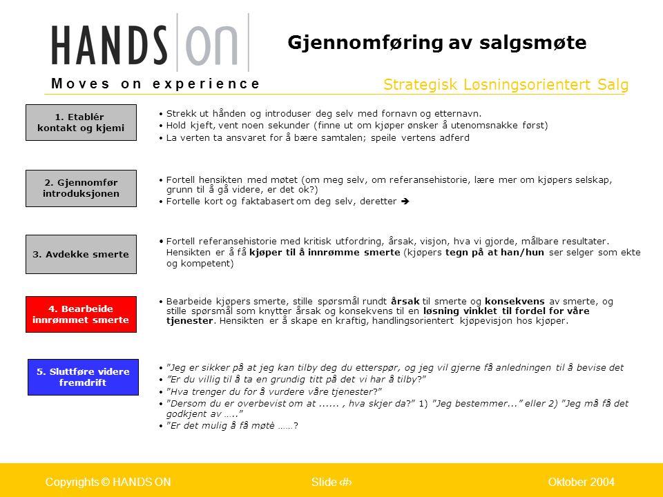 Strategisk Løsningsorientert Salg M o v e s o n e x p e r i e n c e Oslo 25.07.2001Copyrights © HANDS ONPage / Pages 27Oktober 2004Copyrights © HANDS