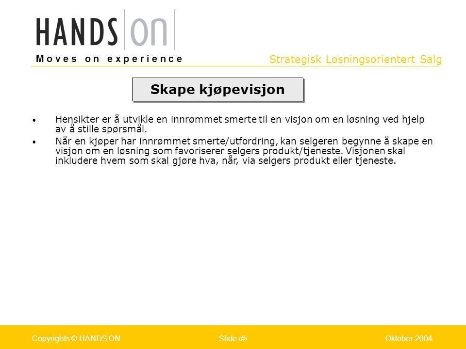 Strategisk Løsningsorientert Salg M o v e s o n e x p e r i e n c e Oslo 25.07.2001Copyrights © HANDS ONPage / Pages 28Oktober 2004Copyrights © HANDS