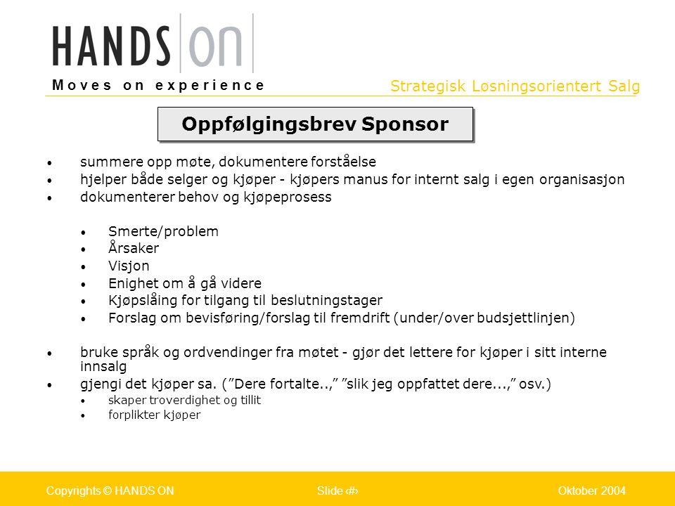 Strategisk Løsningsorientert Salg M o v e s o n e x p e r i e n c e Oslo 25.07.2001Copyrights © HANDS ONPage / Pages 30Oktober 2004Copyrights © HANDS