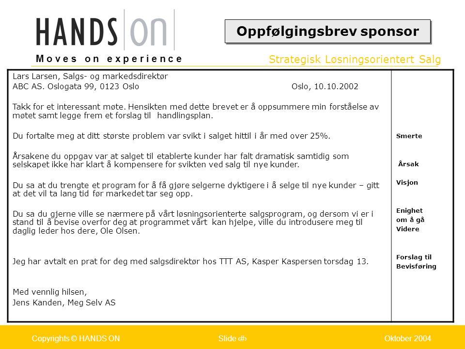 Strategisk Løsningsorientert Salg M o v e s o n e x p e r i e n c e Oslo 25.07.2001Copyrights © HANDS ONPage / Pages 31Oktober 2004Copyrights © HANDS