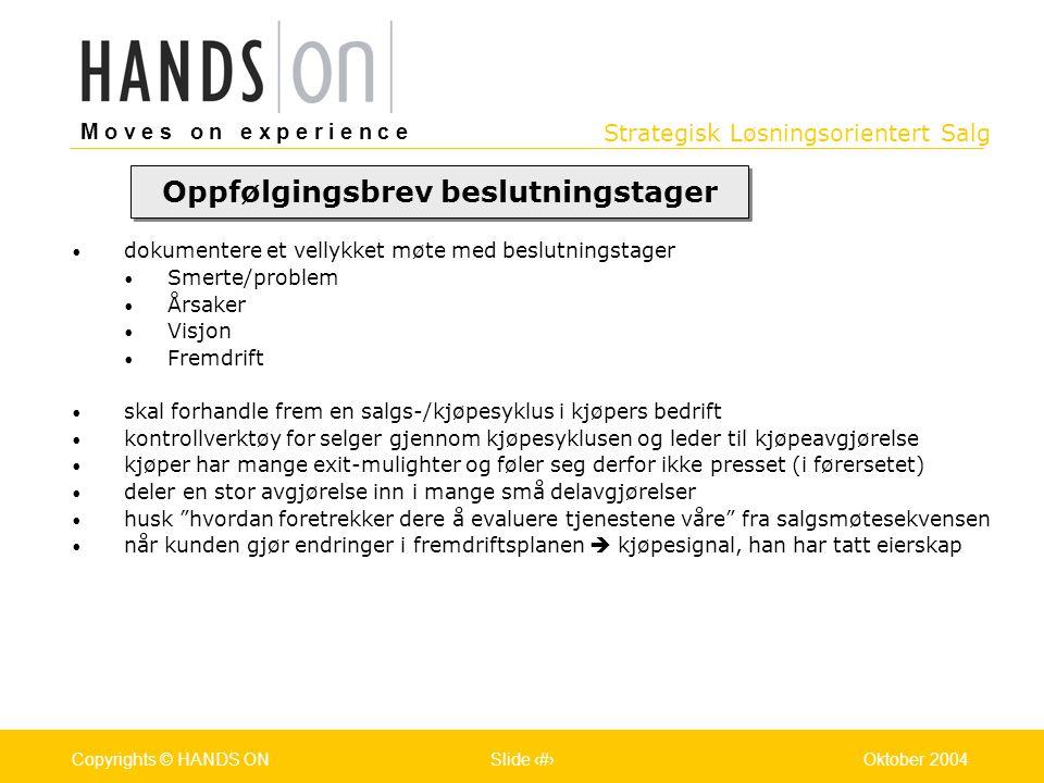 Strategisk Løsningsorientert Salg M o v e s o n e x p e r i e n c e Oslo 25.07.2001Copyrights © HANDS ONPage / Pages 32Oktober 2004Copyrights © HANDS