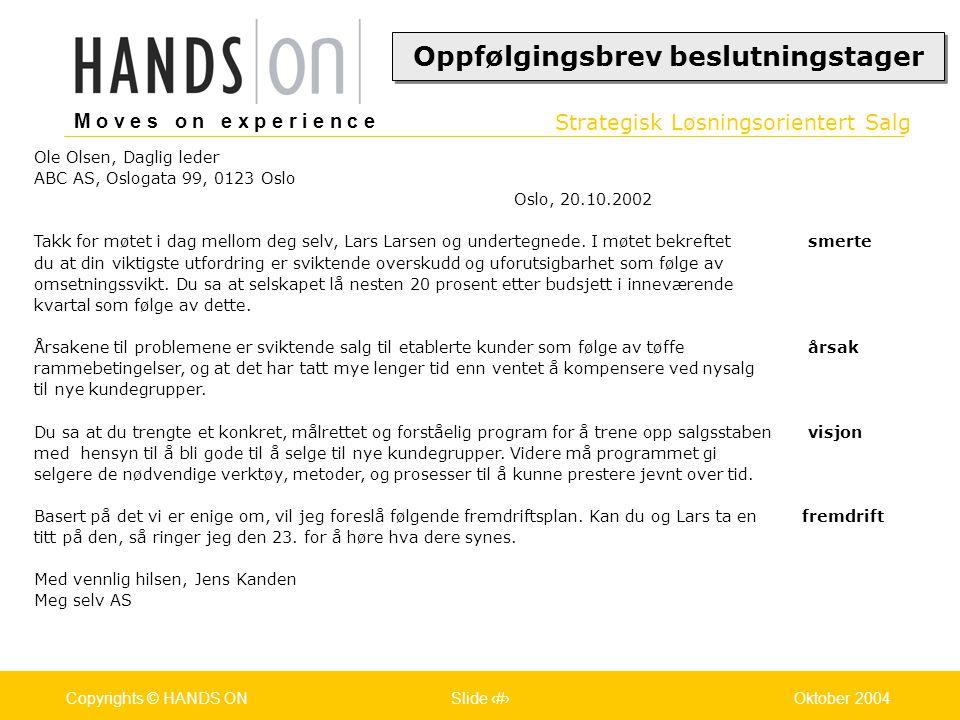 Strategisk Løsningsorientert Salg M o v e s o n e x p e r i e n c e Oslo 25.07.2001Copyrights © HANDS ONPage / Pages 33Oktober 2004Copyrights © HANDS