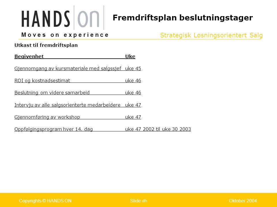 Strategisk Løsningsorientert Salg M o v e s o n e x p e r i e n c e Oslo 25.07.2001Copyrights © HANDS ONPage / Pages 34Oktober 2004Copyrights © HANDS