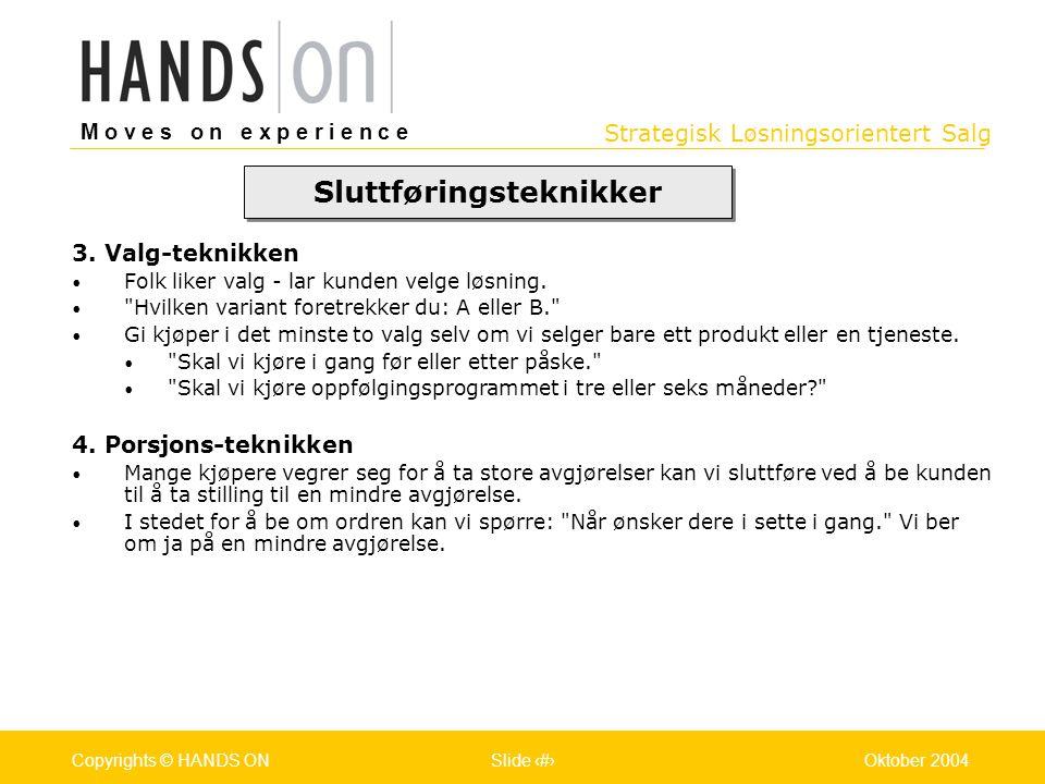 Strategisk Løsningsorientert Salg M o v e s o n e x p e r i e n c e Oslo 25.07.2001Copyrights © HANDS ONPage / Pages 36Oktober 2004Copyrights © HANDS