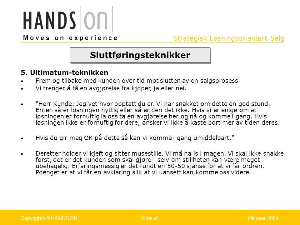 Strategisk Løsningsorientert Salg M o v e s o n e x p e r i e n c e Oslo 25.07.2001Copyrights © HANDS ONPage / Pages 37Oktober 2004Copyrights © HANDS