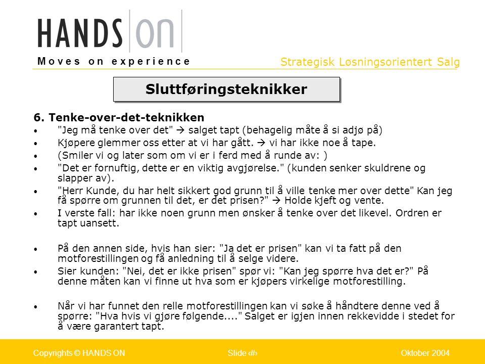 Strategisk Løsningsorientert Salg M o v e s o n e x p e r i e n c e Oslo 25.07.2001Copyrights © HANDS ONPage / Pages 38Oktober 2004Copyrights © HANDS