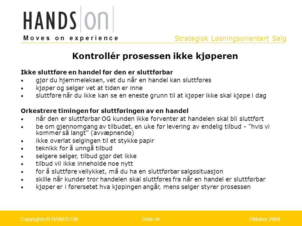 Strategisk Løsningsorientert Salg M o v e s o n e x p e r i e n c e Oslo 25.07.2001Copyrights © HANDS ONPage / Pages 39Oktober 2004Copyrights © HANDS