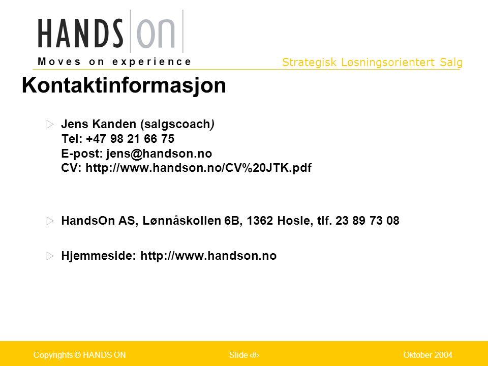 Strategisk Løsningsorientert Salg M o v e s o n e x p e r i e n c e Oslo 25.07.2001Copyrights © HANDS ONPage / Pages 5Oktober 2004Copyrights © HANDS ONSlide 5 Hva er salg/hva er viktig i salg.