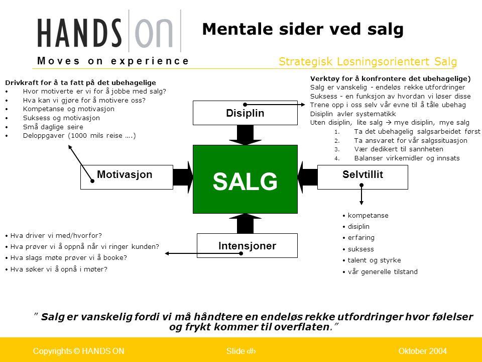 Strategisk Løsningsorientert Salg M o v e s o n e x p e r i e n c e Oslo 25.07.2001Copyrights © HANDS ONPage / Pages 43Oktober 2004Copyrights © HANDS