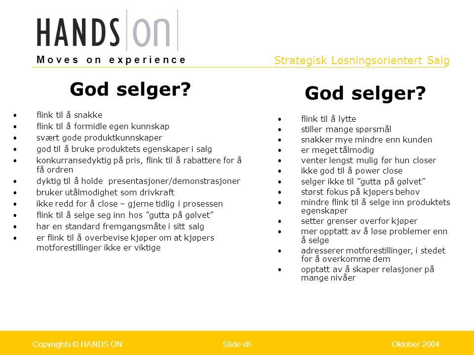Strategisk Løsningsorientert Salg M o v e s o n e x p e r i e n c e Oslo 25.07.2001Copyrights © HANDS ONPage / Pages 6Oktober 2004Copyrights © HANDS O