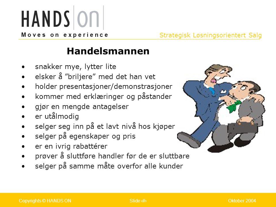 Strategisk Løsningsorientert Salg M o v e s o n e x p e r i e n c e Oslo 25.07.2001Copyrights © HANDS ONPage / Pages 38Oktober 2004Copyrights © HANDS ONSlide 38 6.