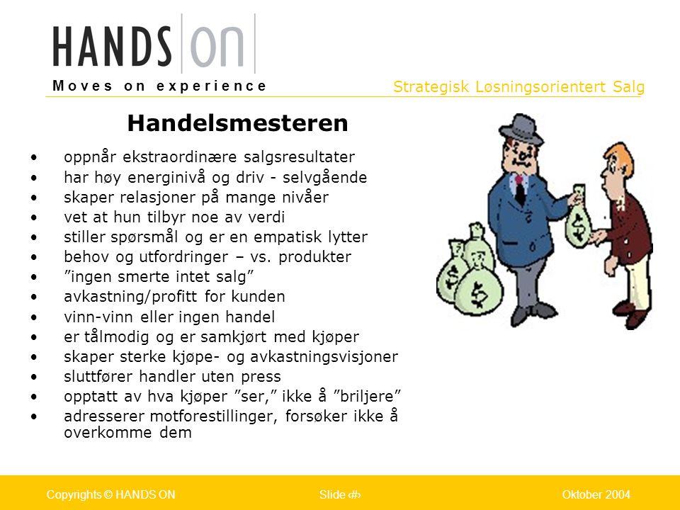 Strategisk Løsningsorientert Salg M o v e s o n e x p e r i e n c e Oslo 25.07.2001Copyrights © HANDS ONPage / Pages 8Oktober 2004Copyrights © HANDS O
