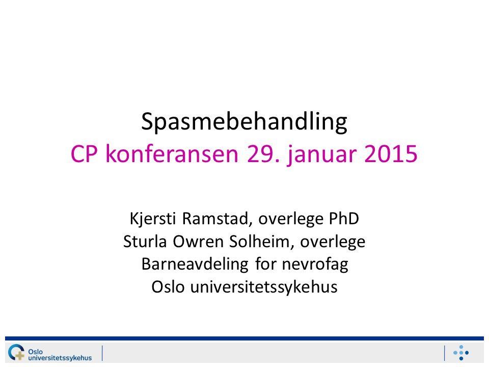 Spasmebehandling CP konferansen 29. januar 2015 Kjersti Ramstad, overlege PhD Sturla Owren Solheim, overlege Barneavdeling for nevrofag Oslo universit