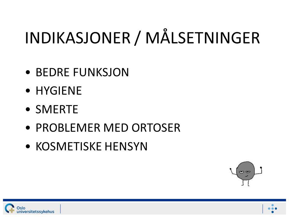 INDIKASJONER / MÅLSETNINGER BEDRE FUNKSJON HYGIENE SMERTE PROBLEMER MED ORTOSER KOSMETISKE HENSYN