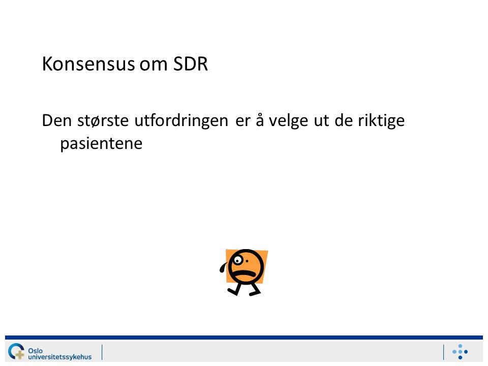 Konsensus om SDR Den største utfordringen er å velge ut de riktige pasientene