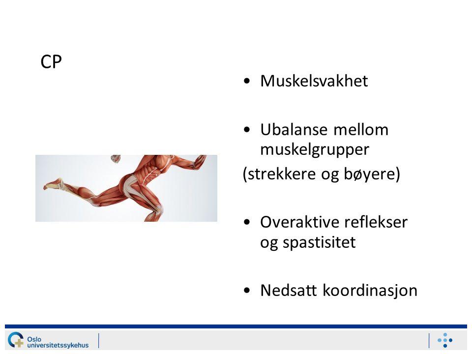 CP Muskelsvakhet Ubalanse mellom muskelgrupper (strekkere og bøyere) Overaktive reflekser og spastisitet Nedsatt koordinasjon