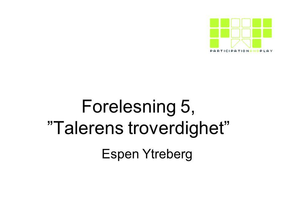Forelesning 5, Talerens troverdighet Espen Ytreberg