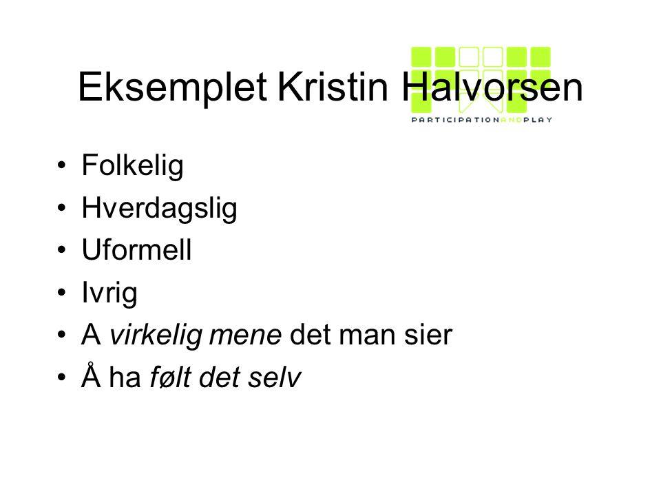 Eksemplet Kristin Halvorsen Folkelig Hverdagslig Uformell Ivrig A virkelig mene det man sier Å ha følt det selv