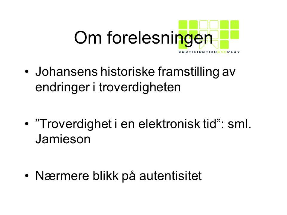 Om forelesningen Johansens historiske framstilling av endringer i troverdigheten Troverdighet i en elektronisk tid : sml.