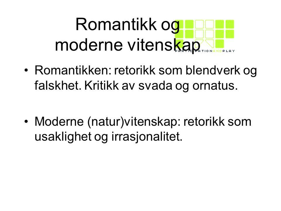 Romantikk og moderne vitenskap Romantikken: retorikk som blendverk og falskhet.