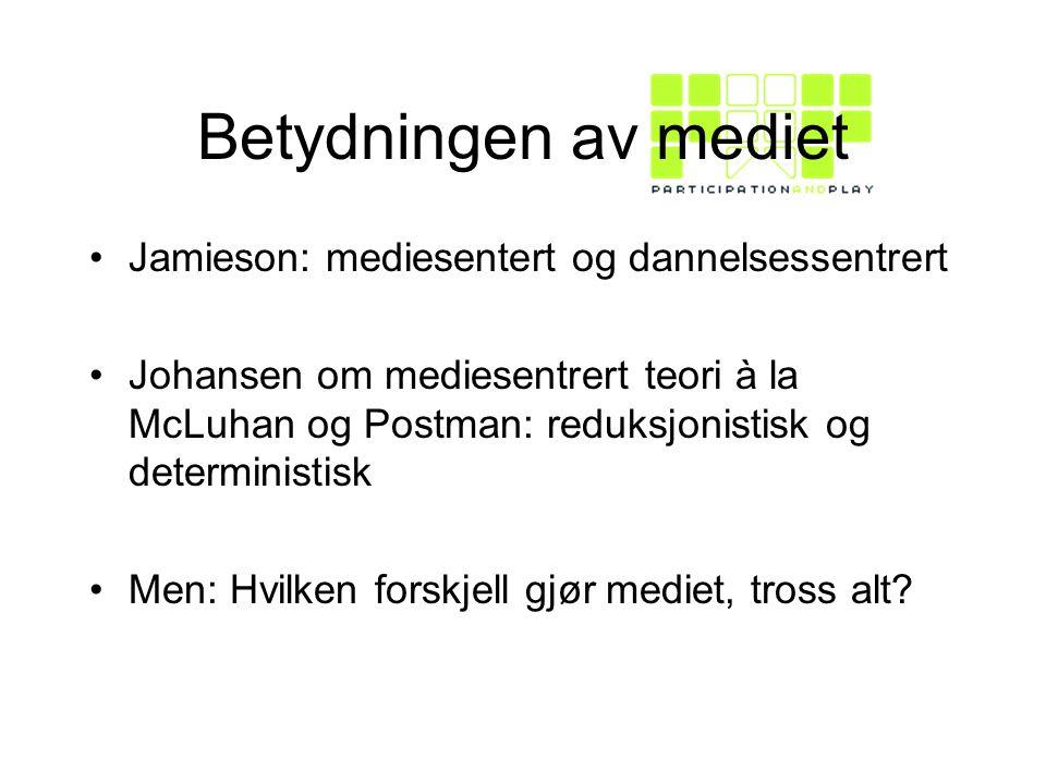 Betydningen av mediet Jamieson: mediesentert og dannelsessentrert Johansen om mediesentrert teori à la McLuhan og Postman: reduksjonistisk og deterministisk Men: Hvilken forskjell gjør mediet, tross alt?