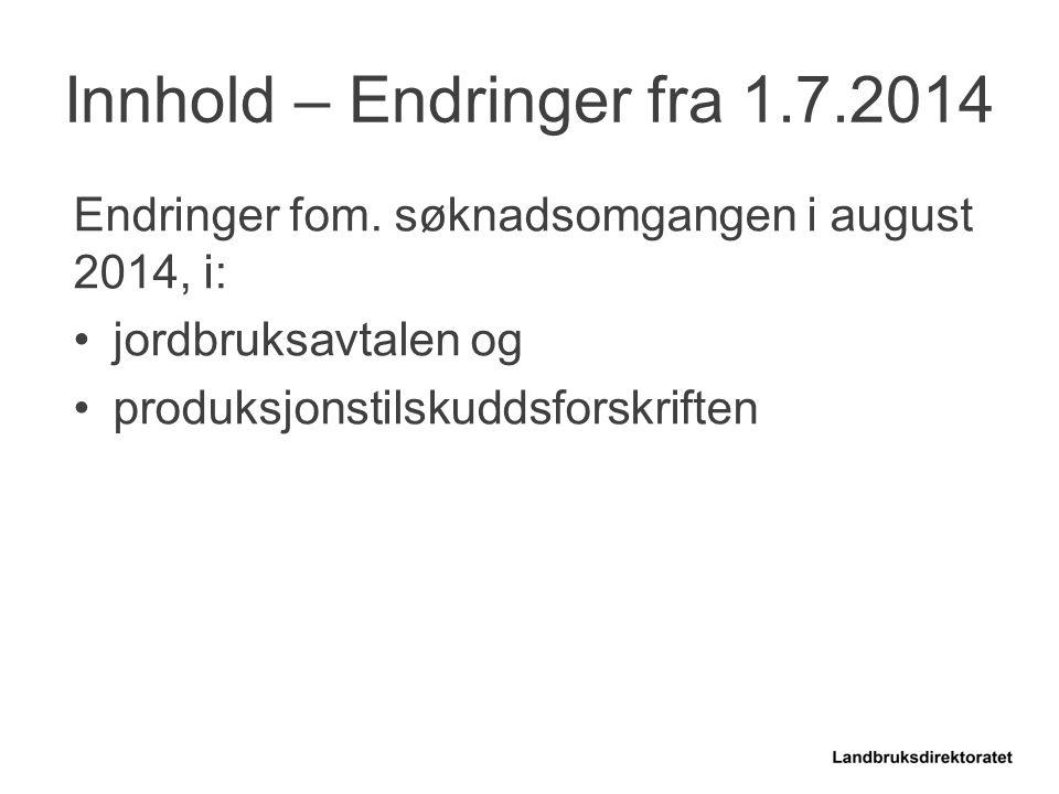 Endringer fom. søknadsomgangen i august 2014, i: jordbruksavtalen og produksjonstilskuddsforskriften Innhold – Endringer fra 1.7.2014