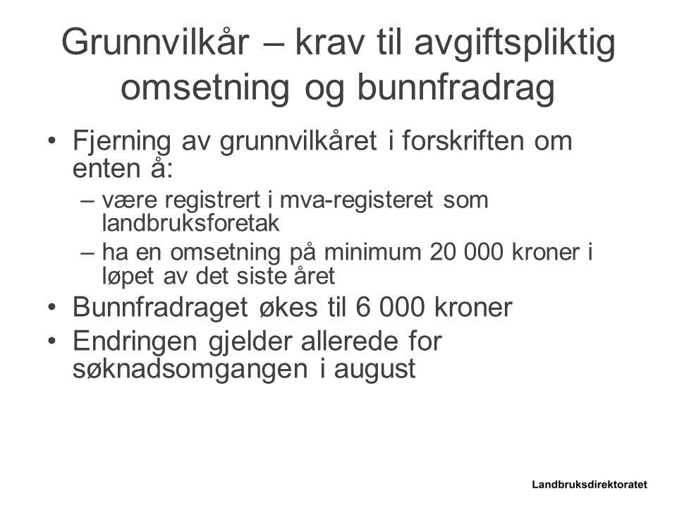 Fjerning av grunnvilkåret i forskriften om enten å: –være registrert i mva-registeret som landbruksforetak –ha en omsetning på minimum 20 000 kroner i