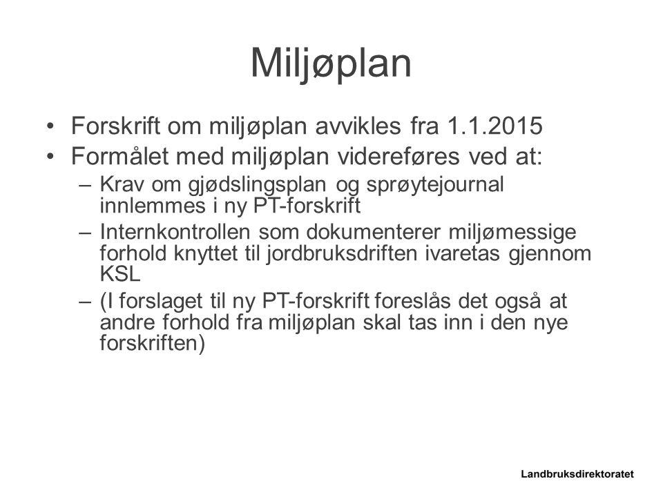 Forskrift om miljøplan avvikles fra 1.1.2015 Formålet med miljøplan videreføres ved at: –Krav om gjødslingsplan og sprøytejournal innlemmes i ny PT-fo