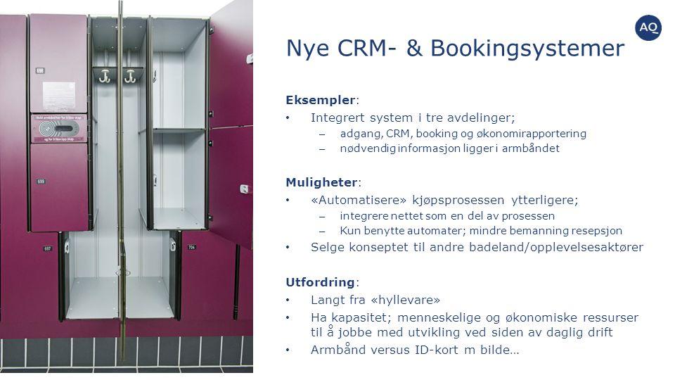 Nye CRM- & Bookingsystemer Eksempler: Integrert system i tre avdelinger; – adgang, CRM, booking og økonomirapportering – nødvendig informasjon ligger