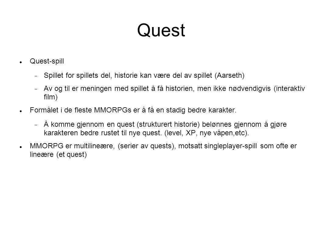Quest Quest-spill  Spillet for spillets del, historie kan være del av spillet (Aarseth)  Av og til er meningen med spillet å få historien, men ikke nødvendigvis (interaktiv film) Formålet i de fleste MMORPGs er å få en stadig bedre karakter.